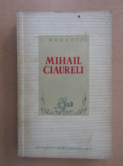 Anticariat: I. Manevici - Mihail Ciureli