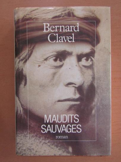 Anticariat: Bernard Clavel - Maudits Sauvages