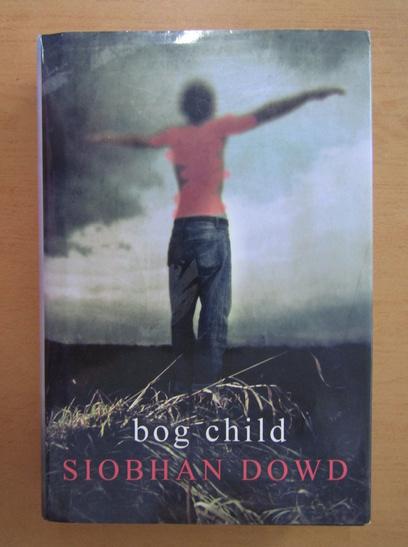Anticariat: Siobhan Dowd - Bog Child