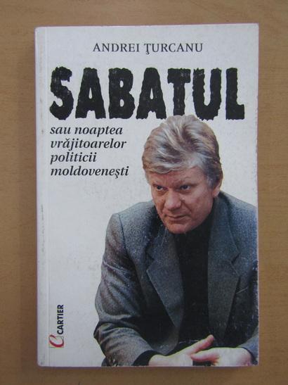 Anticariat: Andrei Turcanu - Sabatul sau noaptea vrajitoarelor politicii moldovenesti