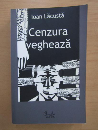Anticariat: Ioan Lacusta - Cenzura vegheaza 1937-1939