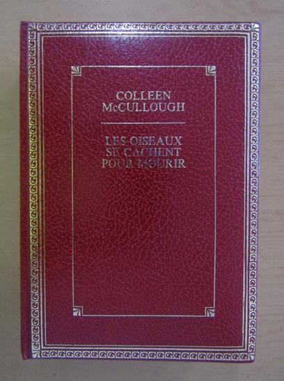 Anticariat: Colleen McCullough - Le Oiseaux se Cachent pour Mourir