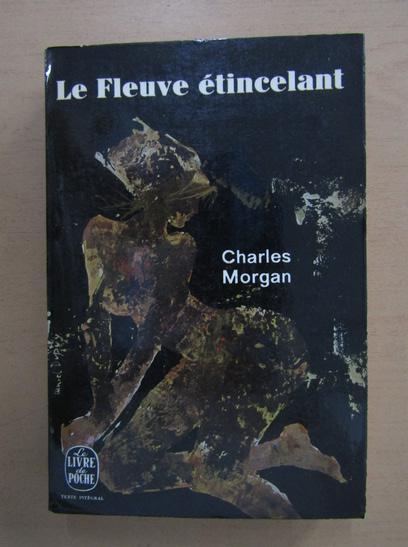 Anticariat: Charles Morgan - Le fleuve etincelant