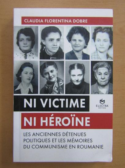 Anticariat: Claudia Florentina Dobre - Ni victime ni heroine