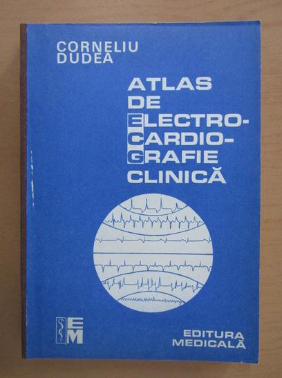 Anticariat: Corneliu Dudea - Atlas de electrocardiografie clinica, volumul 2. Electroradiograme