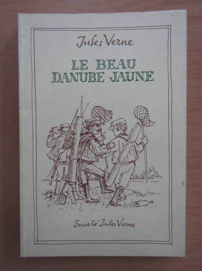 Anticariat: Jules Verne - Le beau Danube jaune