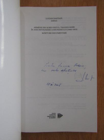 Anticariat: Lucian Nastasa - Armenii din nord-vestul Transilvaniei in anii instaurarii comunismului 1945-1953. Marturii documentare (cu autograful autorului)