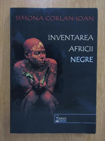 Anticariat: Simona Corlan Ioan - Inventarea Africii Negre