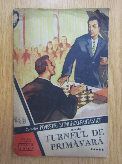 Anticariat: H. Matei - Turneul de primavara (volumul 5). Nr. 146, Anul VI