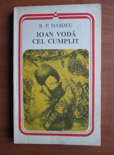 Anticariat: B. P. Hasdeu - Ioan Voda cel Cumplit