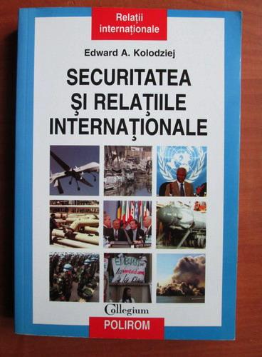 Anticariat: Edward A. Kolodziej - Securitatea si relatiile internationale