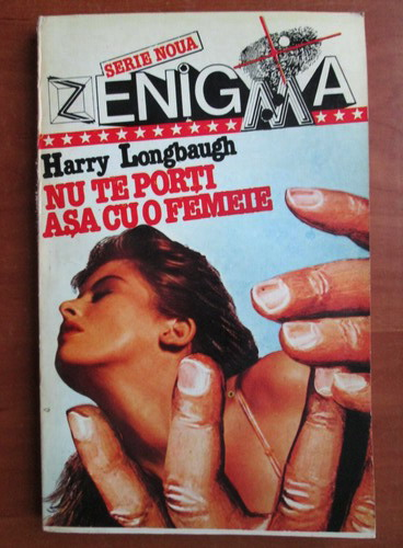 Anticariat: Harry Longbaugh - Nu te porti asa cu o femeie