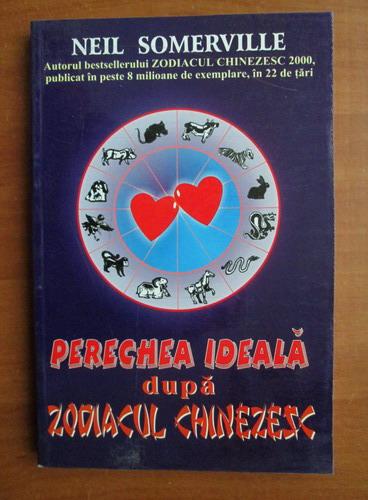 Anticariat: Neil Somerville - Perechea ideala dupa zodiacul chinezesc