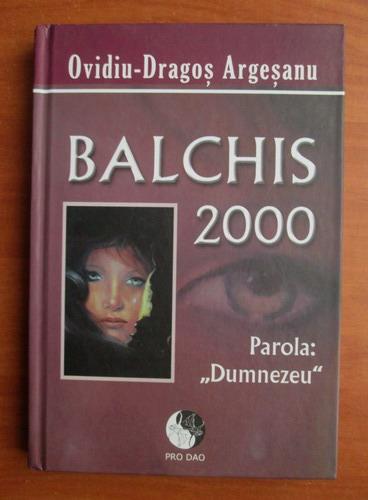 Anticariat: Ovidiu Dragos Argesanu - Balchis 2000
