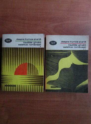Anticariat: Traditiile gandirii estetice romanesti. Despre frumos si arta (2 volume)