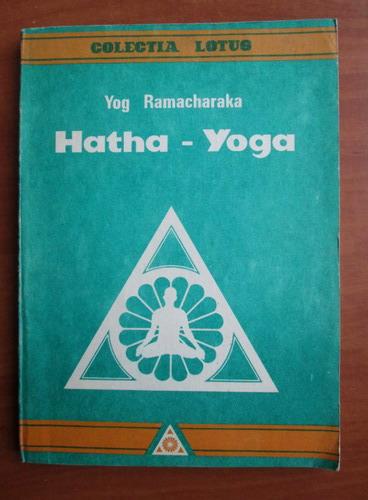 Anticariat: Yog Ramacharaka - Hatha-Yoga