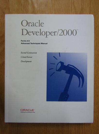 Anticariat: Ken Chu, Gina Lim - Oracle Developer/2000. Advanced Techniques Manual