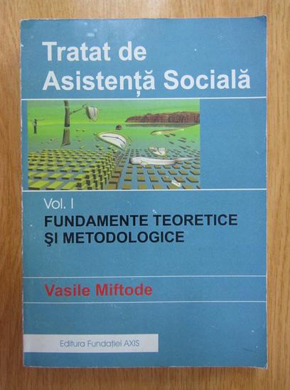 Anticariat: Vasile Miftode - Fundamnete teoretice si metodologice (volumul 1)