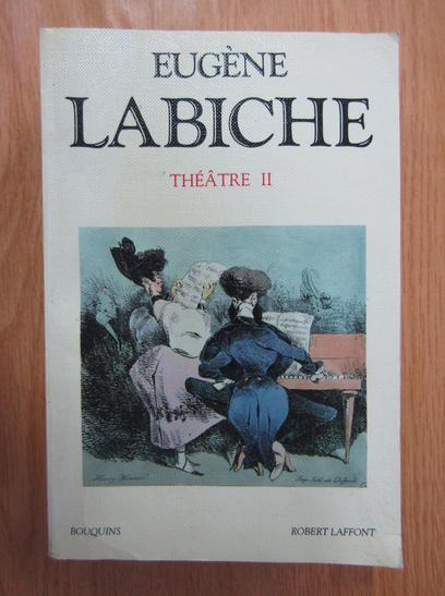 Anticariat: Eugene Labiche - Theatre (volumul 2)