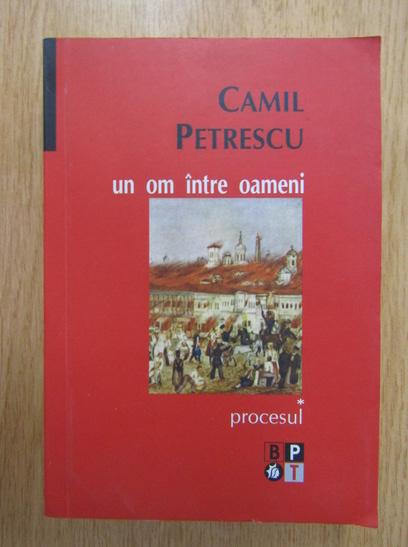 Anticariat: Camil Petrescu - Un om intre oameni, volumul 1. Procesul
