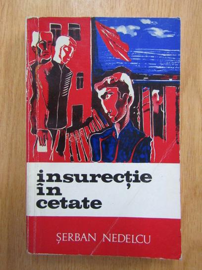 Anticariat: Serban Nedelcu - Insurectie in cetate