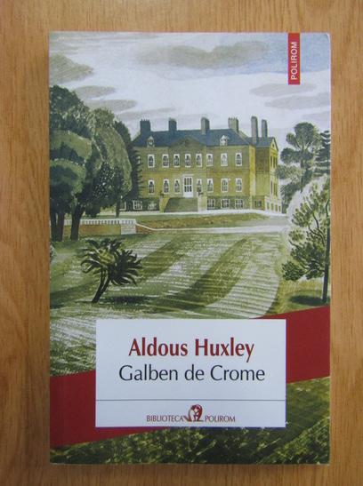 Anticariat: Aldous Huxley - Galben de Crome