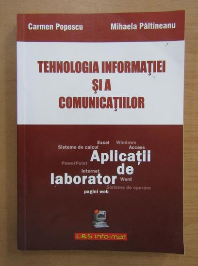 Anticariat: Carmen Popescu, Mihaela Paltineanu - Tehnologia informatiei si a comunicatiilor. Aplicatii de laborator