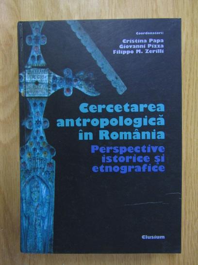 Anticariat: Cristina Papa - Cercetarea antropologica in Romania. Perspective istorice si etnografice