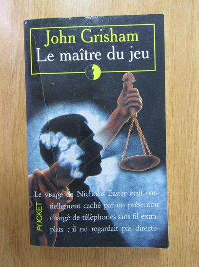 Anticariat: John Grisham - Le maitre du jeu