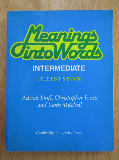 Anticariat: Adrian Doff, Christopher Jones, Keith Mitchell - Meanings into Words. Intermediate. Student's Book