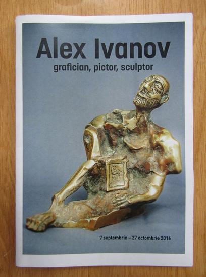 Anticariat: Alex Ivanov. Grafician, pictor, sculptor