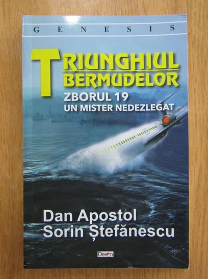 Anticariat: Dan Apostol, Sorin Stefanescu - Triunghiul bermudelor. Zborul 19. Un mister nedezlegat