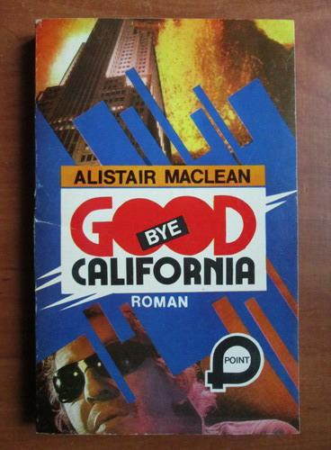 Anticariat: Alistair Maclean - Good bye California