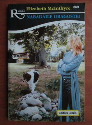 Anticariat: Elizabeth McInthyre - Nabadaile dragostei