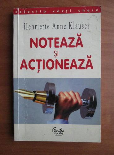 Anticariat: Henriette Anne Klauser - Noteaza si actioneaza