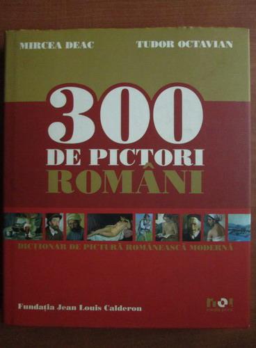 Anticariat: Mircea Deac - 300 de pictori romani