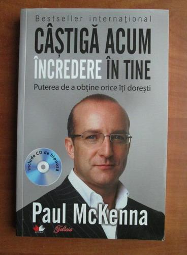Anticariat: Paul McKenna - Castiga acum incredere in tine