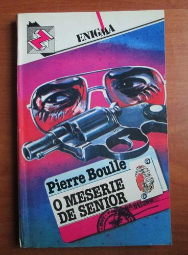 Anticariat: Pierre Boulle - O meserie de senior