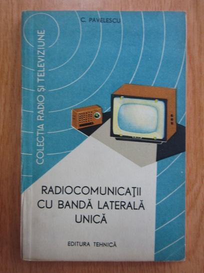 Anticariat: C. Pavelescu - Radiocomunicatii cu banda laterala unica