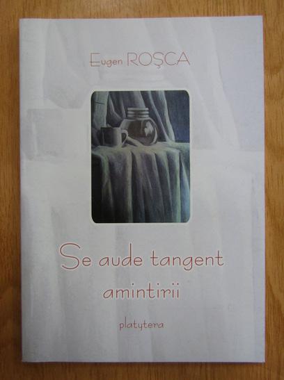 Anticariat: Eugen Rosca - Se aude tangent amintirii