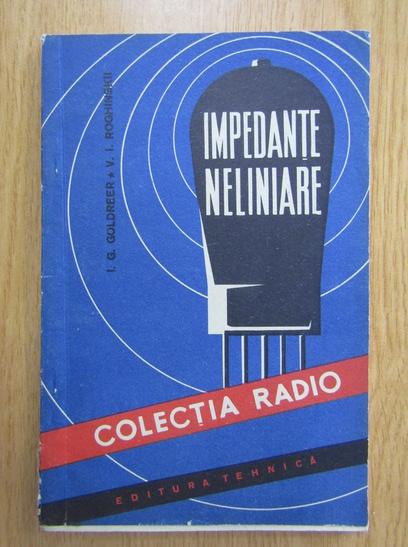 Anticariat: I. G. Goldreer - Impedante neliniare
