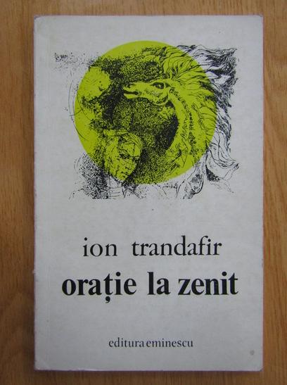 Anticariat: Ion Trandafir - Oratie la zenit