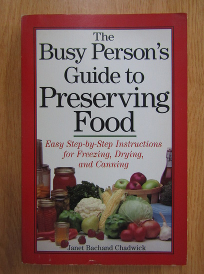 Anticariat: Janet Bachand Chadwick - The Busy Person's Guide to Preserving Food