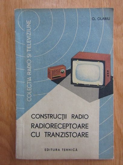 Anticariat: O. Olariu - Constructii radio. Radioreceptoare cu tranzistoare