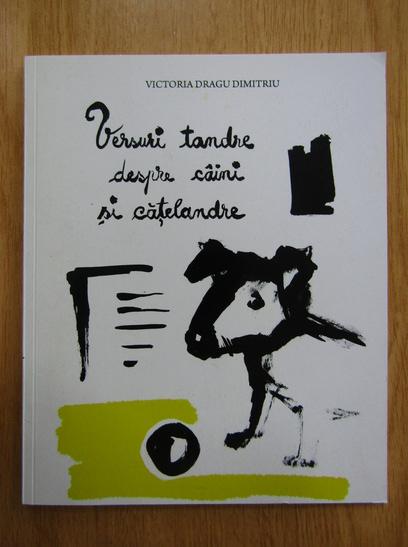 Anticariat: Victoria Dragu Dimitriu - Versuri tandre despre caini si catelandre