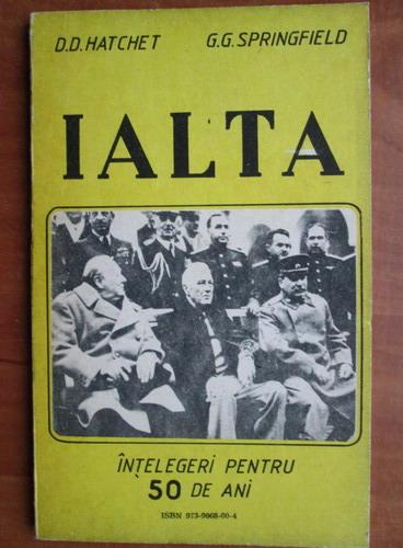 Anticariat: D. D. Hatchet - Ialta. Intelegeri pentru 50 de ani
