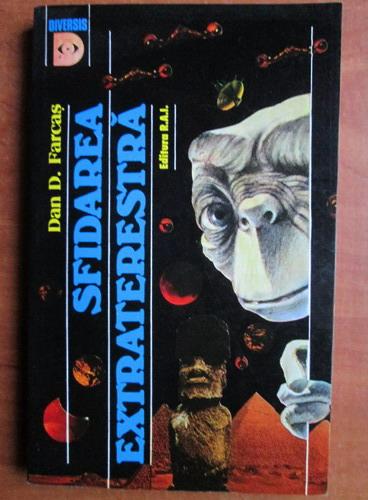 Anticariat: Dan D. Farcas - Sfidarea extraterestra