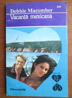 Anticariat: Debbie Macomber - Vacanta mexicana