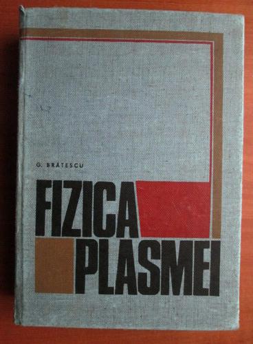 Anticariat: G. Bratescu - Fizica plasmei