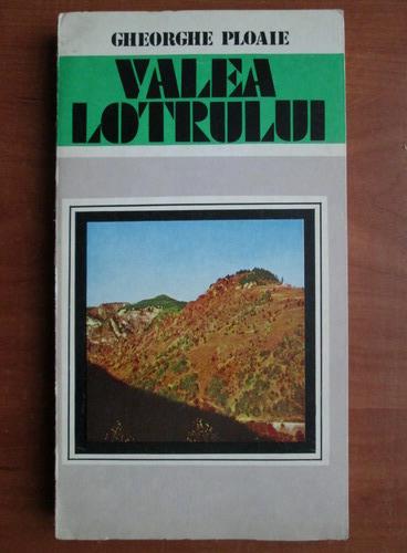 Anticariat: Gheorghe Ploaie - Valea Lotrului